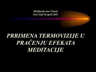 Meditacija moc čistote Novi Sad 16 april 2011 PRRIMENA TERMOVIZIJE U PRAĆENJU EFEKATA MEDITACIJE