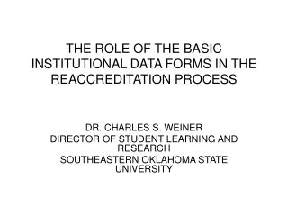 THE ROLE OF THE BASIC INSTITUTIONAL DATA FORMS IN THE REACCREDITATION PROCESS