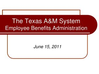 The Texas A&M System  Employee Benefits Administration