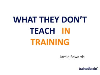 WHAT THEY DON�T  TEACH    IN TRAINING