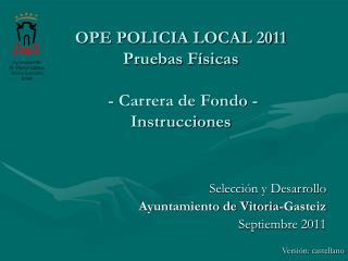 OPE POLICIA LOCAL 2011 Pruebas Físicas  - Carrera de Fondo -  Instrucciones