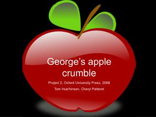 George's apple crumble Project 2, Oxford University Press, 2008 Tom Hutchinson, Cheryl Pelteret