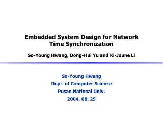 Embedded System Design for Network Time Synchronization  So-Young Hwang, Dong-Hui Yu and Ki-Joune Li