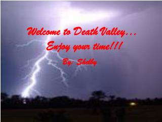 Welcome to Death Valley� Enjoy your time!!!