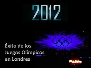 Éxito de los  Juegos Olímpicos en Londres