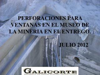 PERFORACIONES PARA VENTANAS EN EL MUSEO DE LA MINERIA EN EL ENTREGO. JULIO 2012