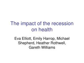 The impact of the recession on health