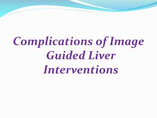 Complications of Image Guided Liver Interventions