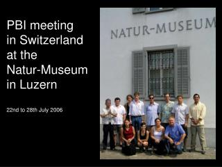 PBI meeting in Switzerland at the Natur-Museum in Luzern 22nd to 28th July 2006