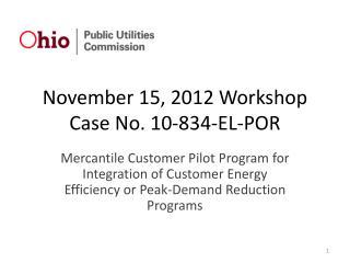 November 15, 2012 Workshop  Case No. 10-834-EL-POR