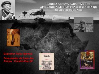 JANELA ABERTA PARA O MUNDO AFRICANO: A LITERATURA E O CINEMA DE SEMB�NE OUSMANE