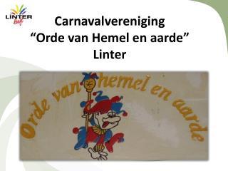 """Carnavalvereniging """" Orde  van  Hemel  en  aarde """" Linter"""