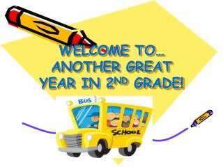WELCOME TO… ANOTHER GREAT YEAR IN 2 ND  GRADE!