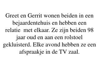 Op een avond komt Gerrit niet meer aangerold. Ook de twee daarop volgende avonden komt hij niet.