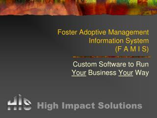 Foster Adoptive Management Information System   (F A M I S)