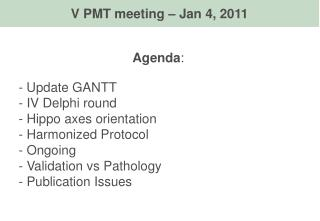 Agenda : - Update GANTT  IV Delphi round  Hippo axes orientation  Harmonized Protocol  Ongoing