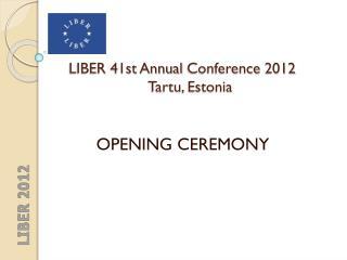LIBER 41st Annual  Conference  2012 Tartu , Estonia