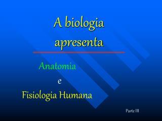 A biologia  apresenta