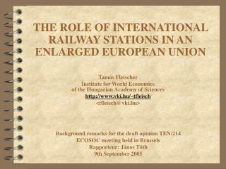 THE ROLE OF INTERNATIONAL RAILWAY STATIONS IN AN ENLARGED EUROPEAN UNION