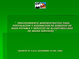 PROCEDIMIENTO ADMINISTRATIVO PARA POSTULACION Y ASIGNACION DE SUBSIDIO DE AGUA POTABLE Y SERVICIO DE ALCANTARILLADO D
