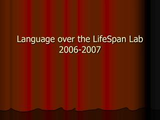 Language over the LifeSpan Lab  2006-2007