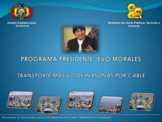 "PROGRAMA PRESIDENTE- EVO MORALES   "" TRANSPORTE MASIVO DE PERSONAS POR CABLE"""