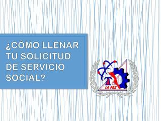 � C�MO LLENAR TU SOLICITUD DE SERVICIO SOCIAL?