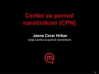 Center za pomoč naročnikom (CPN) Jasna Cerar Hribar vodja Centra za pomoč naročnikom