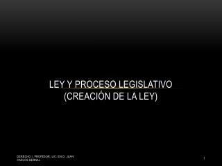 LEY Y PROCESO LEGISLATIVO (creación de la ley)
