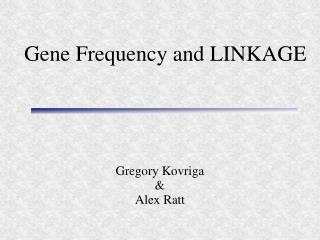 Gene Frequency and LINKAGE
