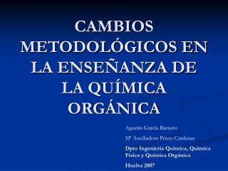 CAMBIOS METODOLÓGICOS EN LA ENSEÑANZA DE LA QUÍMICA ORGÁNICA
