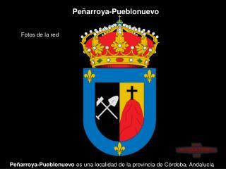 Peñarroya-Pueblonuevo  es una localidad de la provincia de Córdoba, Andalucía