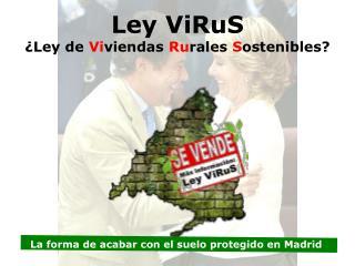Ley ViRuS ¿Ley de  Vi viendas  Ru rales  S ostenibles?