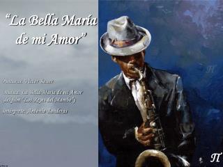 """""""La Bella María de mi Amor"""""""