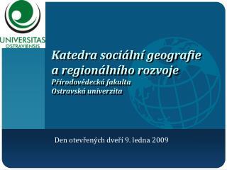 Katedra sociální geografie a regionálního rozvoje Přírodovědecká fakulta Ostravská univerzita