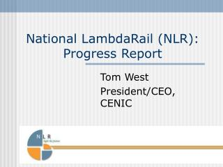 National LambdaRail (NLR): Progress Report