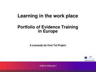 Learning in the work place Portfolio of Evidence Training in Europe