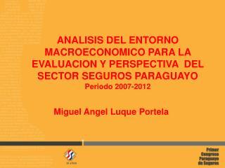 ANALISIS DEL ENTORNO MACROECONOMICO PARA LA EVALUACION Y PERSPECTIVA  DEL SECTOR SEGUROS PARAGUAYO