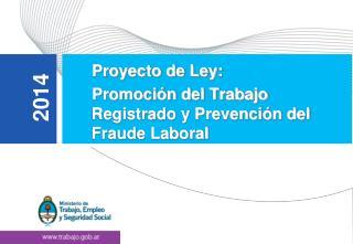 Proyecto de Ley:   Promoción del Trabajo Registrado y Prevención del Fraude Laboral