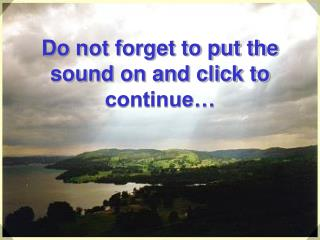 Do not forget to put the sound on and click to continue…