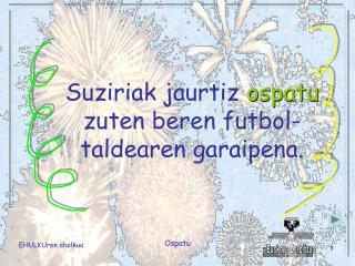 Suziriak jaurtiz  ospatu zuten beren futbol-taldearen garaipena.