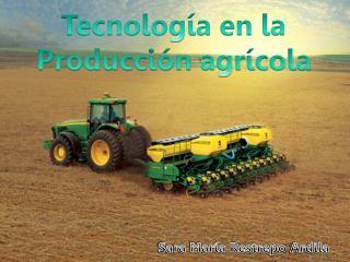 Tecnología en la  Producción agrícola