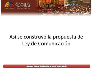 Así se construyó la propuesta de Ley de Comunicación