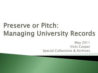 Preserve or Pitch:  Managing University Records
