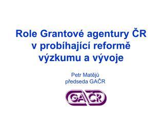 Role Grantové agentury ČR vprobíhající reformě výzkumu a vývoje