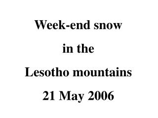 Week-end snow  in the Lesotho mountains  21 May 2006