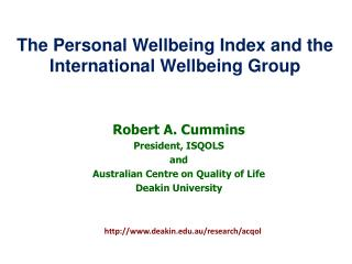 Robert A. Cummins President, ISQOLS and Australian Centre on Quality of Life Deakin University