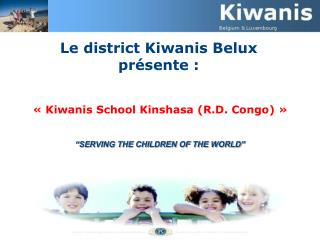 Le district Kiwanis Belux  présente : « Kiwanis School Kinshasa (R.D. Congo) »