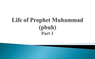 Life of Prophet Muhammad  ( pbuh )