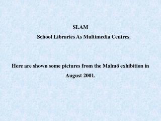 SLAM      School Libraries As Multimedia Centres.